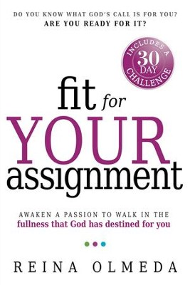 Fit for Your Assignment: A Journey to Optimal Health Spiritually, Mentally, and Physically - eBook  -     By: Reina Olmeda