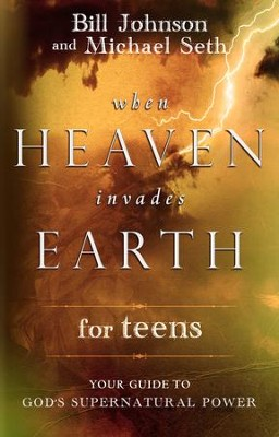 When Heaven Invades Earth for Teens: Your Guide to God's Supernatural Power - eBook  -     By: Bill Johnson, Mike Seth