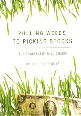 Pulling Weeds to Picking Stocks: The Adolescent Millionaire  -     By: The Beatty Boys