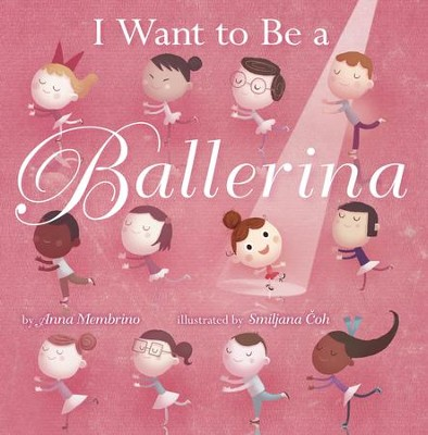 I Want to be a Ballerina - eBook  -     By: Anna Membrino     Illustrated By: Smiljana Coh