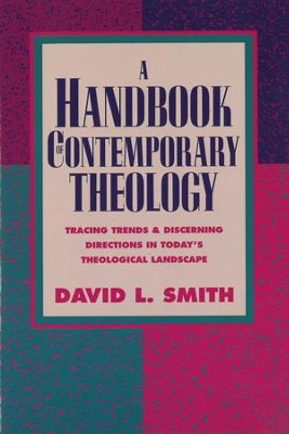 Handbook of Contemporary Theology, A: Tracing Trends and Discerning Directions in Today's Theological Landscape - eBook  -     By: David L. Smith