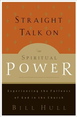 Straight Talk on Spiritual Power: Experiencing the Fullness of God in the Church - eBook  -     By: Bill Hull