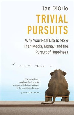 Trivial Pursuits: Why Your Real Life Is More Than Media, Money, and the Pursuit of Happiness - eBook  -     By: Ian DiOrio
