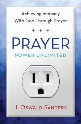 Prayer Power Unlimited: Achieving Intimacy with God Through Prayer - eBook  -     By: J. Oswald Sanders