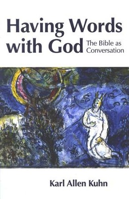 Having Words with God: The Bible as Conversation  -     By: Karl Allen Kuhn