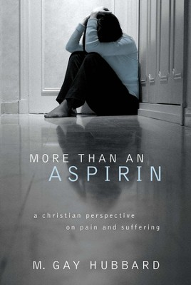 More than an Aspirin: A Christian Perspective on Pain and Suffering - eBook  -     By: Gay Hubbard