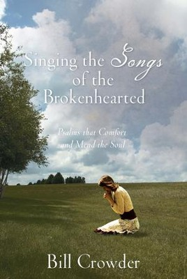 Singing the Songs of the Brokenhearted: Psalms That Comfort and Mend the Soul - eBook  -     By: Bill Crowder