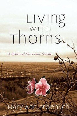 Living with Thorns: A Biblical Survival Guide - eBook  -     By: Mary Ann Froelich