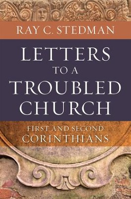 Letters to a Troubled Church: 1 and 2 Corinthians - eBook  -     By: Ray C. Stedman