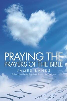 Praying the Prayers of the Bible - eBook  -     By: James Banks