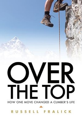 Over the Top: How One Move Changed a Climber's Life - eBook  -     By: Russell Fralick