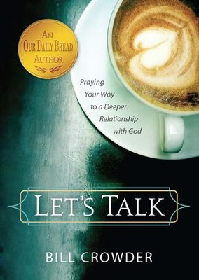 Let's Talk: Praying Your Way to a Deeper Relationship with God - eBook  -     By: Bill Crowder