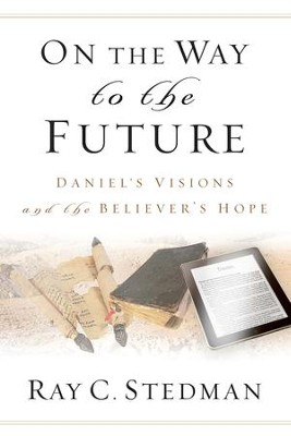 On the Way to the Future: Daniel's Visions and the Believer's Hope - eBook  -     Edited By: James Denney     By: Ray C. Stedman;