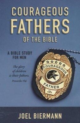 Courageous Fathers of the Bible  -     By: Joel Biermann