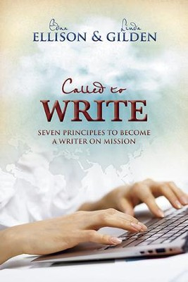 Called to Write: 7 Principles to Become a Writer on Mission - eBook  -     By: Edna Ellison, Linda Gilden