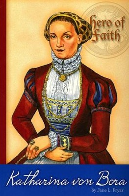 Hero of Faith - Katharina Von Bora  -     By: Jane L. Fryar