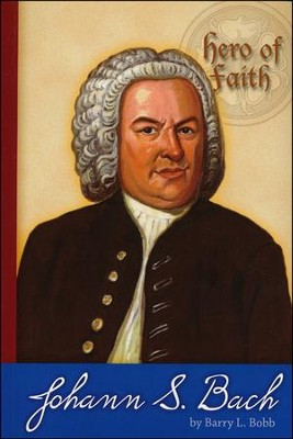 Hero of Faith - Johann Sebastian Bach  -     By: Barry L. Bobb