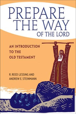 Prepare the Way of the Lord: An Introduction to the Old Testament  -     By: Andrew Steinmann, Reed Lessing