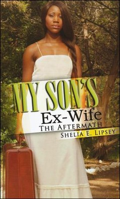 My Son's Ex-Wife: The Aftermath  -     By: Shelia E. Lipsey