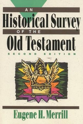 Historical Survey of the Old Testament     -     By: Eugene H. Merrill