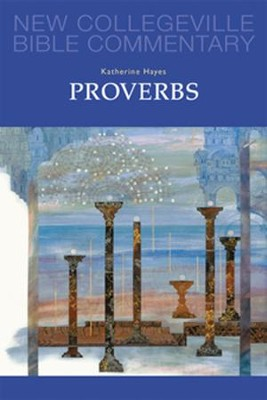 Proverbs - New Collegeville Bible Commentary  -     By: Katherine M. Hayes