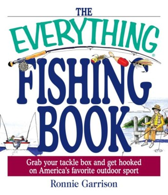 The Everything Fishing Book: Grab Your Tackle Box and Get Hooked on America's Favorite Outdoor Sport  -     By: Ronnie Garrison