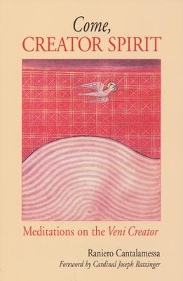 Come, Creator Spirit: Meditations on the Veni Creator   -     By: Raniero Cantalamessa