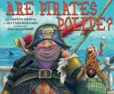 Are Pirates Polite?  -     By: Corinne Demas, Artemis Roehrig     Illustrated By: David Catrow
