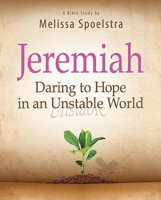 Jeremiah - Women's Bible Study Participant Book: Daring to Hope in an Unstable World - eBook  -     By: Melissa Spoelstra