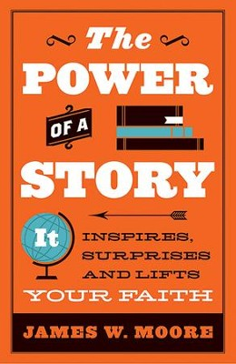 The Power of Story: It Inspires, Surprises, and Lifts Your Faith - eBook  -     By: James W. Moore