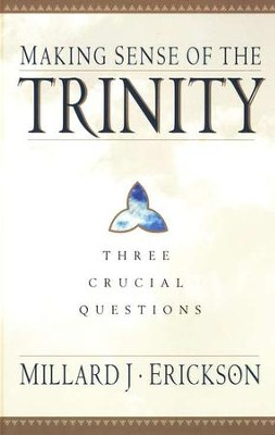 Making Sense of the Trinity: Three  Crucial Questions  -     By: Millard J. Erickson