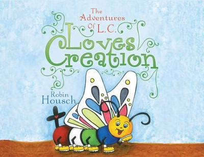 Loves Creation: The Adventures Of L. C. - eBook  -     By: Robin Housch