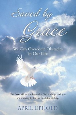 Saved by Grace: We Can Overcome Obstacles in Our Life - eBook  -     By: April Uphold