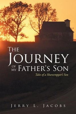 The Journey of My Father's Son: Tales of a Sharecroppers Son - eBook  -     By: Jerry Jacobs