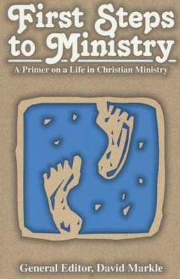 First Steps to Ministry: A Primer on a Life in Christian Ministry   -     By: David Markle