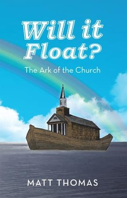 Will It Float?: The Ark of the Church - eBook  -     By: Matt Thomas