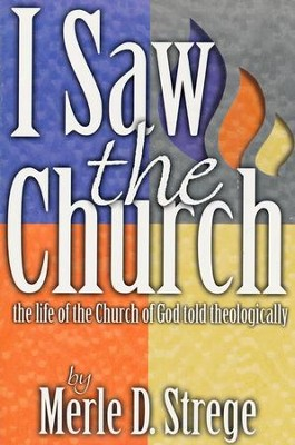 I Saw the Church: The Life of the Church of God Told Theologically   -     By: Merle D, Strege