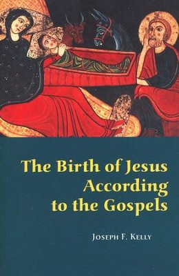 The Birth of Jesus According to the Gospels  -     By: Joseph F. Kelly