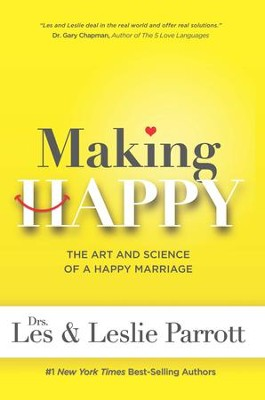 Making Happy: The Art and Science of a Happy Marriage - eBook  -     By: Dr. Les Parrott, Dr. Leslie Parrott