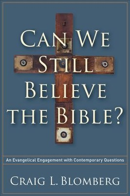 Can We Still Believe the Bible?: An Evangelical Engagement with Contemporary Questions - eBook  -     By: Craig L. Blomberg