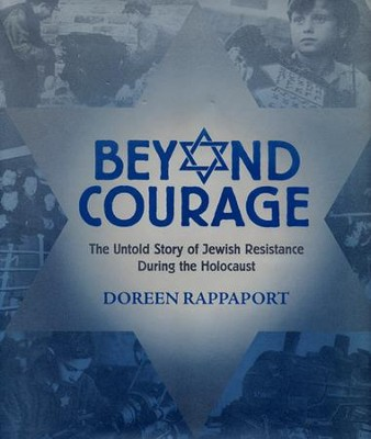 Beyond Courage: The Untold Story of Jewish Resistance During the Holocaust  -     By: Doreen Rappaport