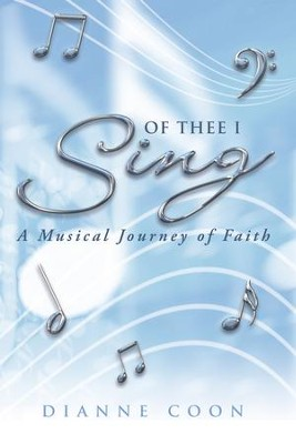 Of Thee I Sing: A Musical Journey of Faith - eBook  -     By: Dianne Coon