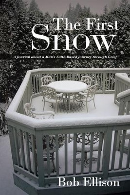 The First Snow: A Journal about a Mans Faith-Based Journey through Grief - eBook  -     By: Bob Ellison