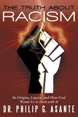 The Truth about Racism: Its Origins, Legacy, and How God Wants Us to Deal with It - eBook  -     By: Philip Asante