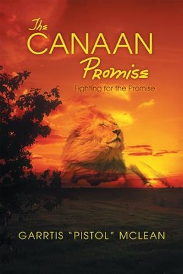 "The Canaan Promise: Fighting for the Promise - eBook  -     By: Garrtis ""Pistol"" McLean"