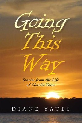 Going This Way: Stories from the Life of Charlie Yates - eBook  -     By: Diane Yates