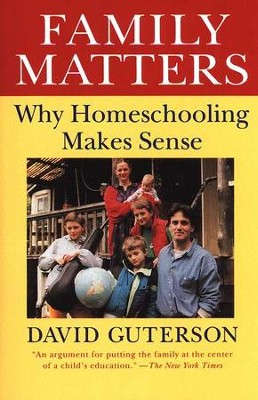 Family Matters: Why Homeschooling Makes Sense   -     By: David Guterson