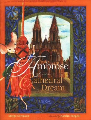 Ambrose and the Cathedral Dream  -     By: Margo Sorenson     Illustrated By: Katalin Szegedi