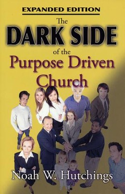 The Dark Side of the Purpose Driven Church  -     By: Noah Hutchings