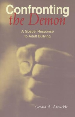 Confronting the Demon: A Gospel Response to Adult Bullying            -     By: Gerald A. Arbuckle